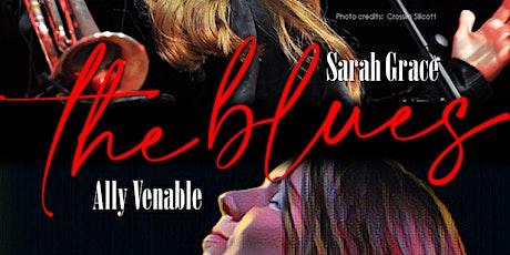 SARAH GRACE & ALLY VENABLE - BLUES X 2 tickets