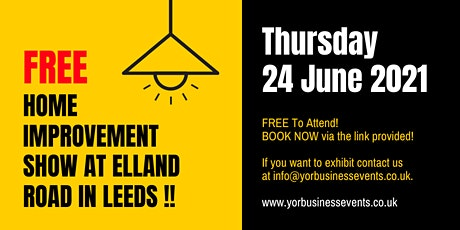 YORHome FREE Home Improvement Show Open To The Public at Elland Road LEEDS tickets