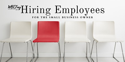Hiring Employees – For the Small Business Owner