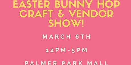 Easter Bunny Hop Craft & Vendor Show tickets