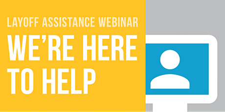 Layoff Assistance Webinar, We're Here to Help! tickets