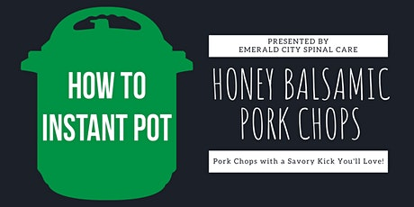 Cooking with an Instant Pot -- Honey Balsamic Pork Chops tickets