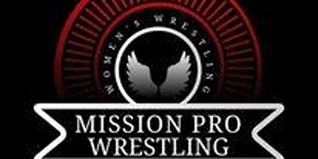 Mission Pro Wrestling presents:	 Wishes Granted tickets