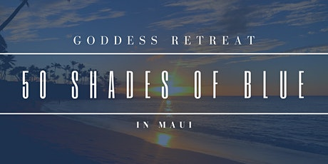 50 Shades of Blue: Goddess Retreat 1, MAUI,  APRIL 2021 tickets