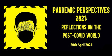 Pandemic Perspectives 2021: Reflections on the Post-Covid World tickets