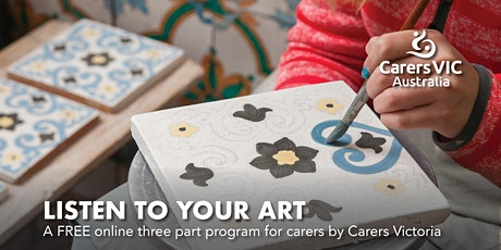 Carers Victoria Listen to your Art Online Three Part Program #7765 tickets