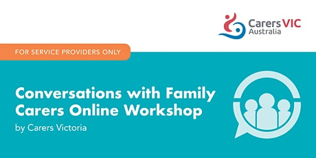 Conversations with Family Carers Online Workshop - Service Providers #7768 tickets