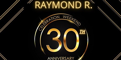Raymond R 30th Anniversary Celebration Weekend tickets