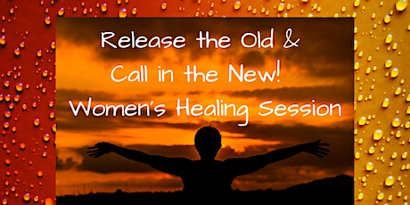 Release the Old & Call in the New Healing Circle tickets