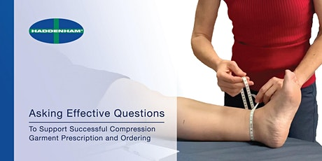 Asking Effective Questions - Compression Garment Prescription and Ordering tickets