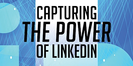 Capturing the Power of LinkediIn - Dec 17th, 2020 tickets