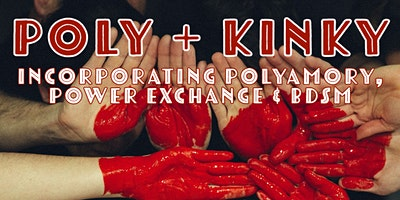 Poly + Kinky: Incorporating Polyamory, Power Exchange & BDSM