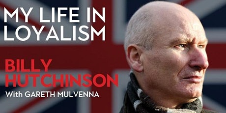 My Life in Loyalism, Gareth Mulvenna in conversation with Billy Hutchinson tickets