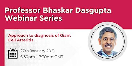 Prof Bhaskar Dasgupta Approach to diagnosis of Giant Cell Arteritis webinar tickets