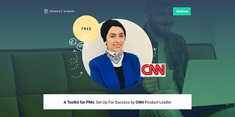 Webinar: A Toolkit for PMs: Set Up For Success by CNN Product Leader tickets