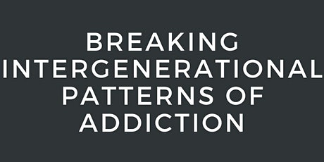 Breaking Intergenerational Patterns of Addictions tickets