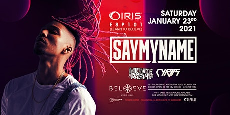 SayMyName | IRIS @ Believe Atlanta | Sat Jan 23 | Less than 75 tickets left tickets