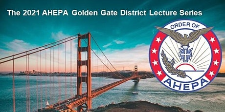 The 2021 AHEPA Golden Gate District Lecture Series tickets