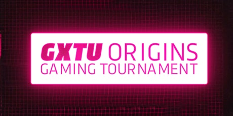 GXTU ORIGINS GAMING TOURNAMENT tickets