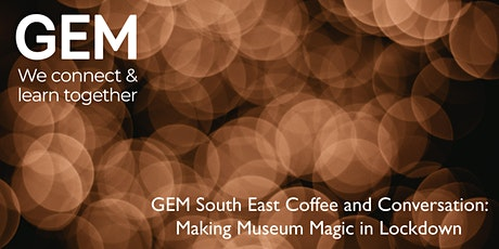 GEM South East Coffee and Conversation: Making Museum Magic in Lockdown tickets