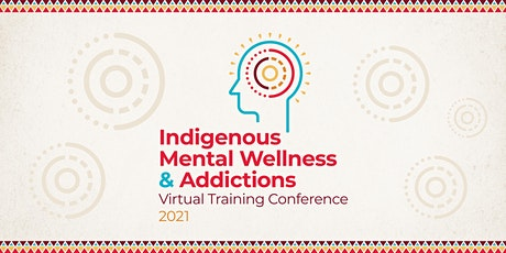 Indigenous Mental Wellness & Addictions Virtual Training Conference tickets