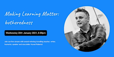 Making Learning Matter: botheredness, with Hywel Roberts tickets