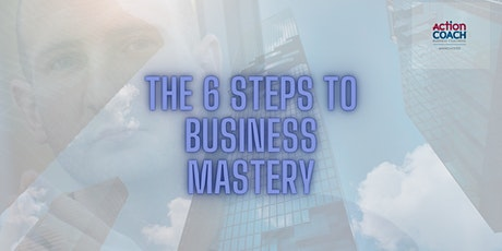 The 6 Steps To Business Mastery tickets