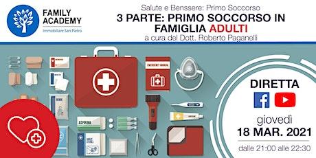 3 PARTE - PRIMO SOCCORSO IN FAMIGLIA - ADULTI biglietti