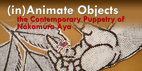 (in)Animate Objects - the Contemporary Puppetry of Nakamura Aya tickets