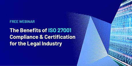 The Benefits of ISO 27001 Compliance & Certification for the Legal Industry tickets