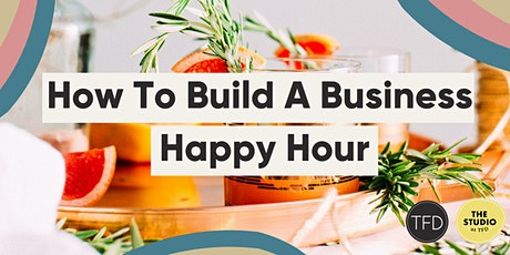 How To Build A Business Happy Hour biglietti