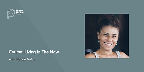 Course: Living in the now. Answering Life in Peace | Katiza Satya tickets