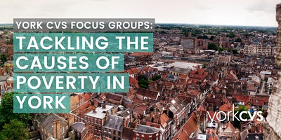 York CVS Focus Group: Tackling the Causes of Poverty in York