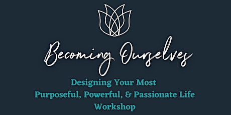 Designing Your Most Purposeful, Powerful, and Passionate Life Workshop tickets