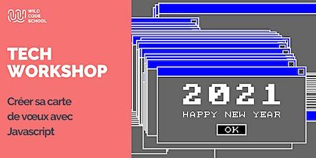 Online Tech Workshop - Créer sa carte de voeux 2021 avec Javascript billets
