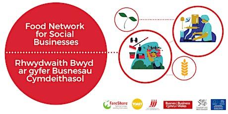 Food Network for Social Businesses / Rhwydwaith Bwyd ar gyfer Busnesau Cymd tickets