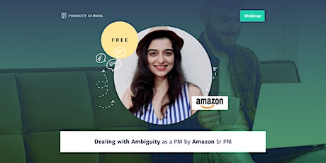 Webinar: Dealing with Ambiguity as a PM by Amazon Sr PM tickets