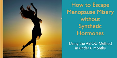How to Escape Menopause Misery without Synthetic Hormones (Live) tickets
