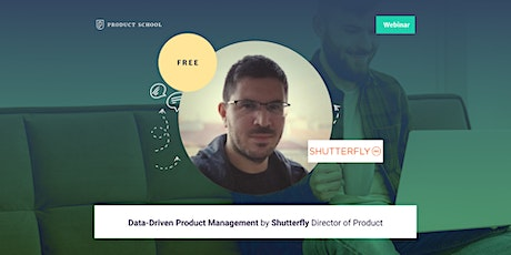 Webinar: Data-Driven Product Management by Shutterfly Director of Product tickets