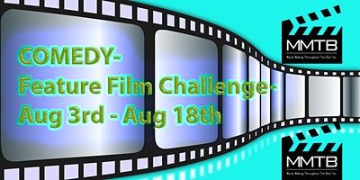 COMEDY- Feature Film Challenge- Aug 3rd through Aug 18th- REGISTER NOW