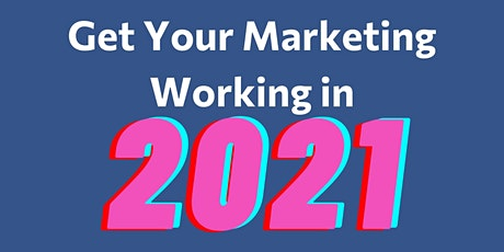 Get Your Marketing Working in 2021 tickets