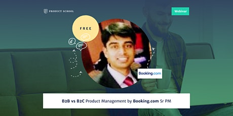 Webinar: B2B vs B2C Product Management by Booking.com Sr PM tickets