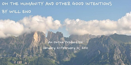 Oh The Humanity and Other Good Intentions: An Online Touring Production tickets