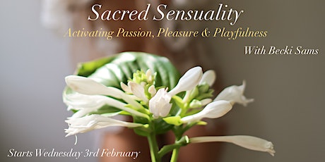 Sacred Sensuality: Activating Passion, Pleasure & Playfulness tickets