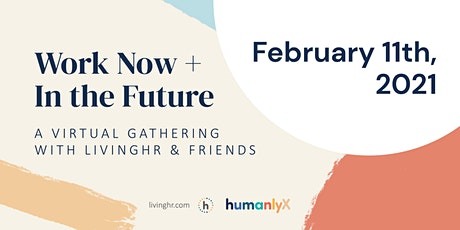 Work Now + In the Future *see details https://us02web.zoom.us/j/85993038991 tickets