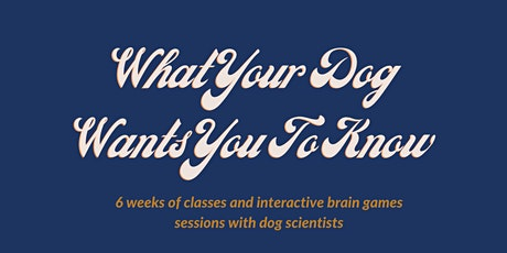 What Your Dog Wants You to Know: Dog Cognition 101 tickets