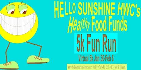 Hello Sunshine HWC's Healthy Food Funds 5k Fun Run tickets