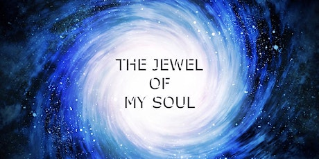 THE JEWEL OF YOUR SOUL & THE COSMOS A Three Month Series (Feb, Mar, Apr tickets