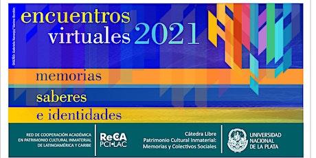 CONVOCATORIA 2021 | Encuentros virtuales Memorias, Saberes e Identidades entradas