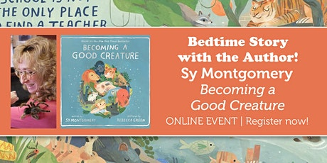 """Bedtime Story w/ the Author: Sy Montgomery """"Becoming a Good Creature"""" tickets"""